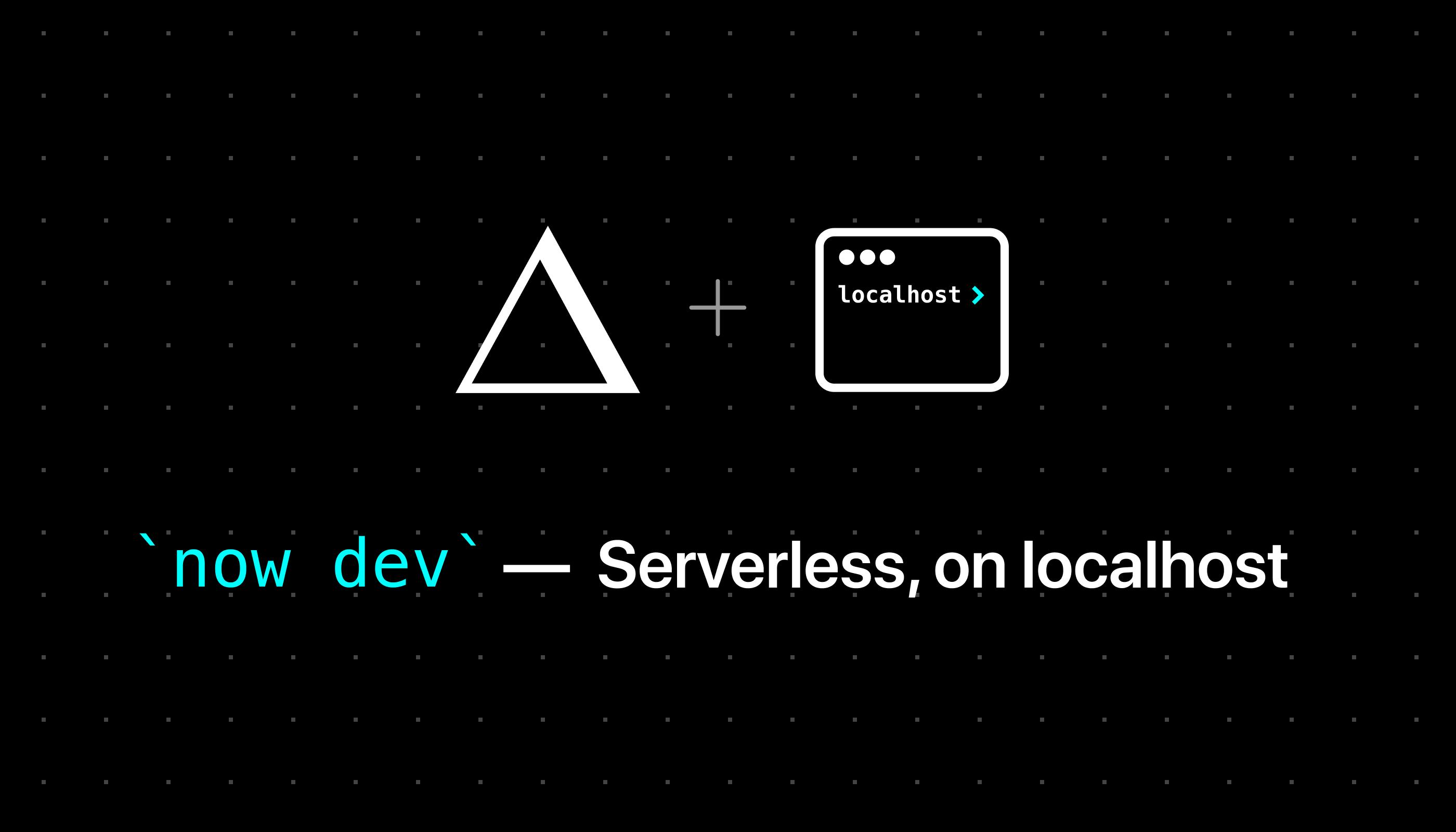 Introducing `now dev` – Serverless, on localhost - ZEIT