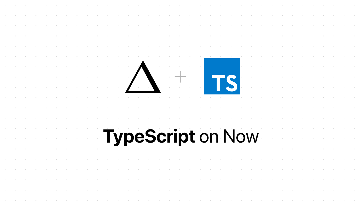 Scalable Apps with TypeScript and Now 2 - ZEIT